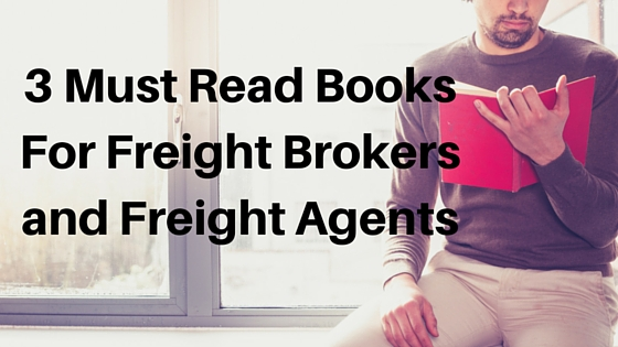 3 Must Read Books for Freight Brokers & Freight Agents