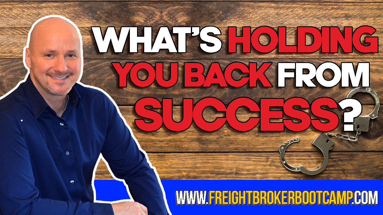 What's Holding YOU Back From Becoming A Freight Broker or Freight Agent?