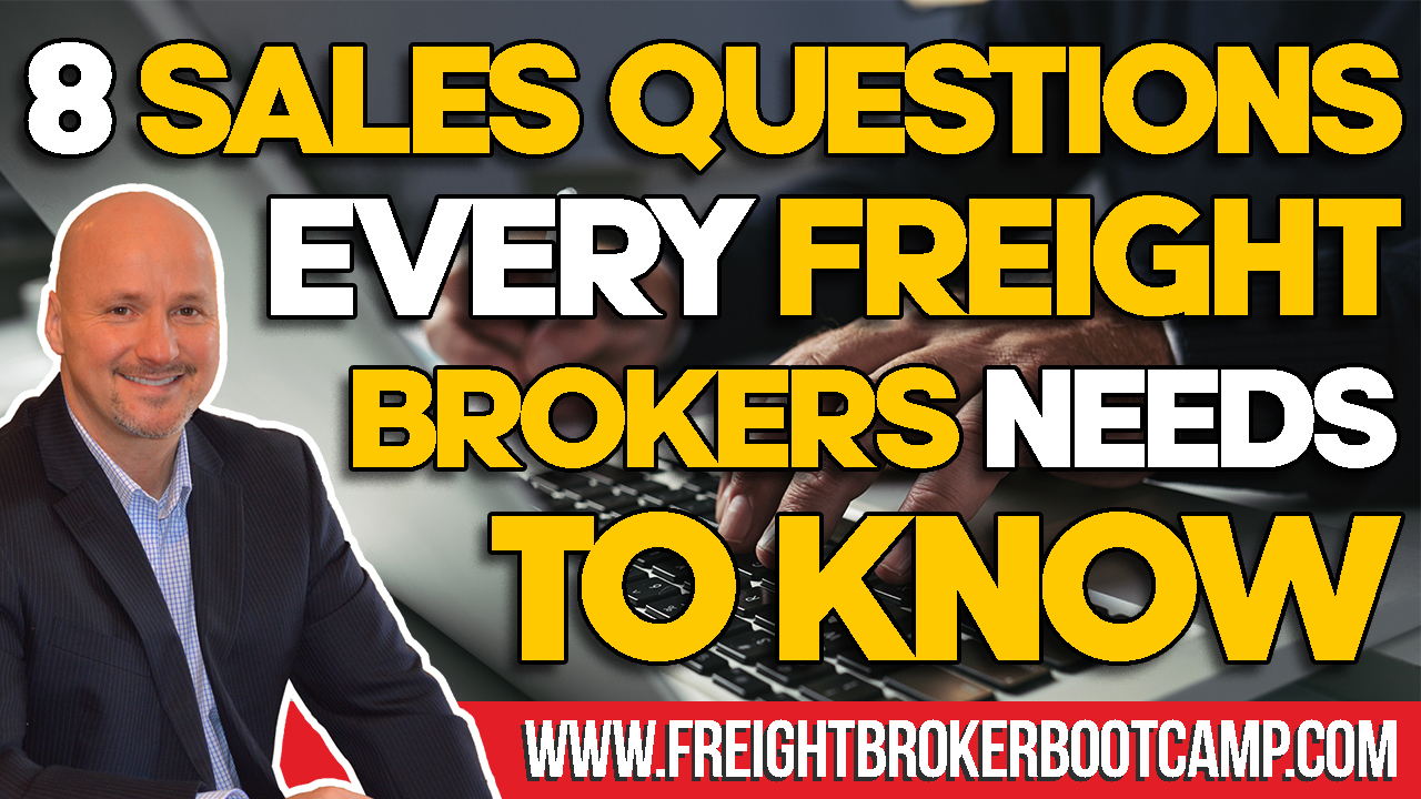 Freight Broker Sales Training – 8 Killer Sales Questions Every Freight Broker Needs to Know