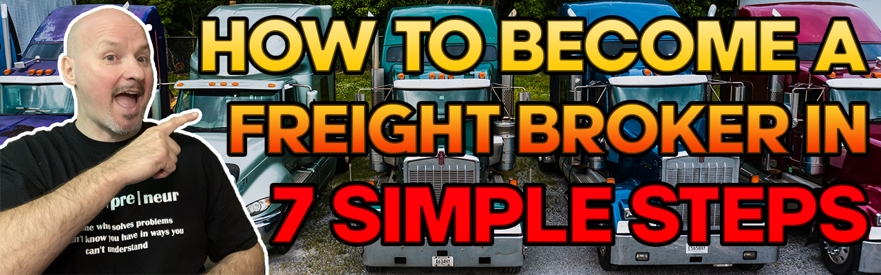 How to Become A Freight Broker in 7 Simple Steps [Step by Step Details]